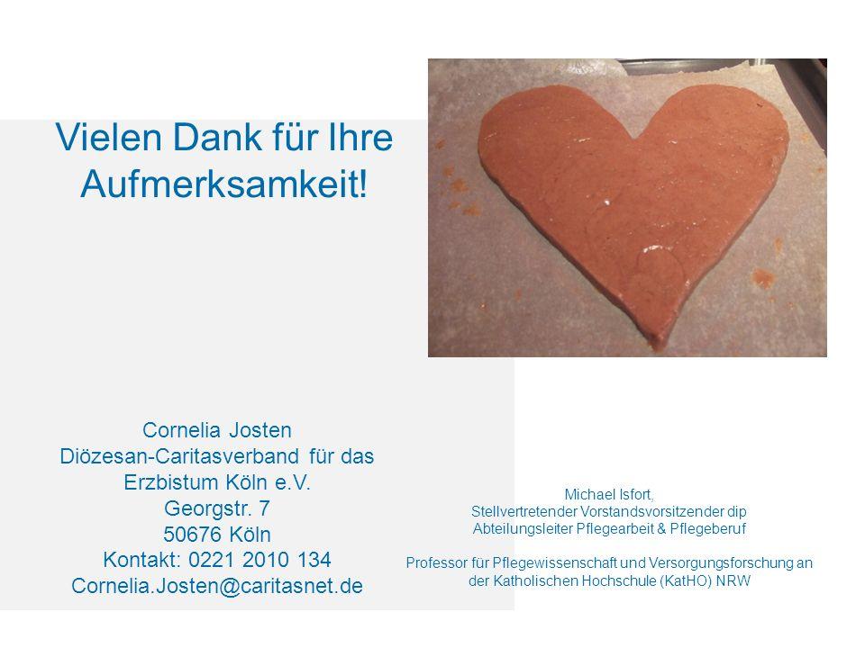 Vielen Dank für Ihre Aufmerksamkeit! Cornelia Josten Diözesan-Caritasverband für das Erzbistum Köln e.V. Georgstr. 7 50676 Köln Kontakt: 0221 2010 134