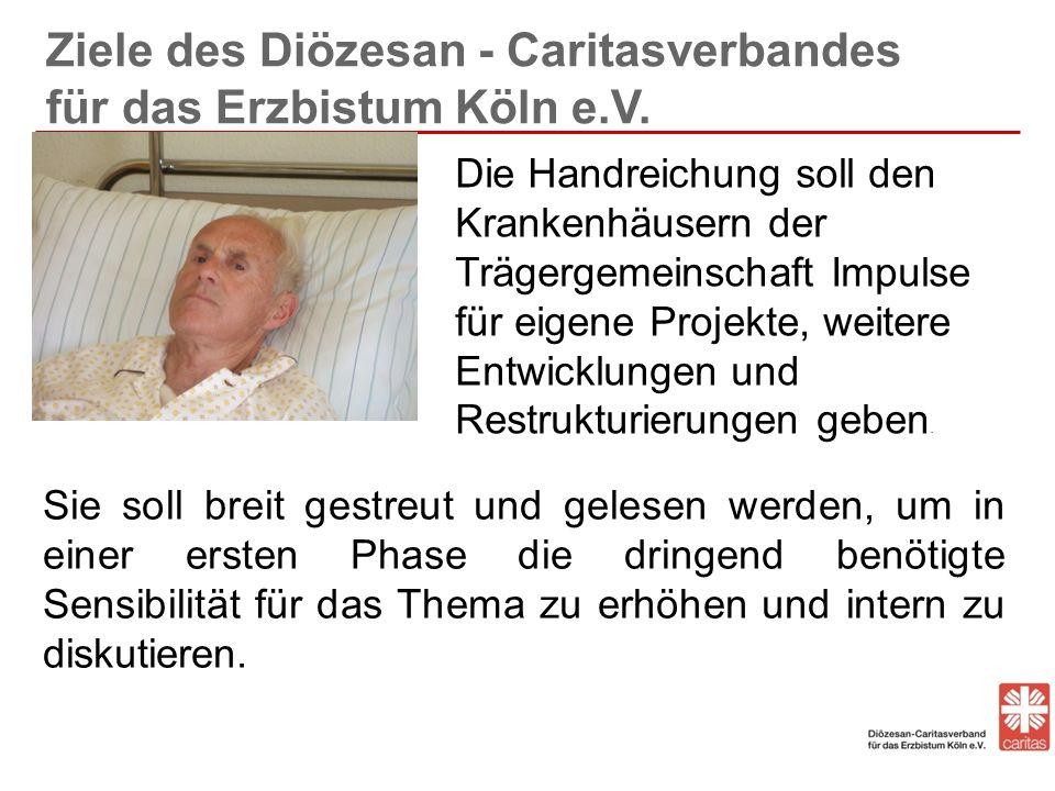 Ziele des Diözesan - Caritasverbandes für das Erzbistum Köln e.V. Sie soll breit gestreut und gelesen werden, um in einer ersten Phase die dringend be