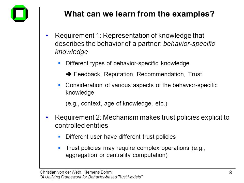 Christian von der Weth, Klemens Böhm: A Unifying Framework for Behavior-based Trust Models 9 What can we learn from the examples.