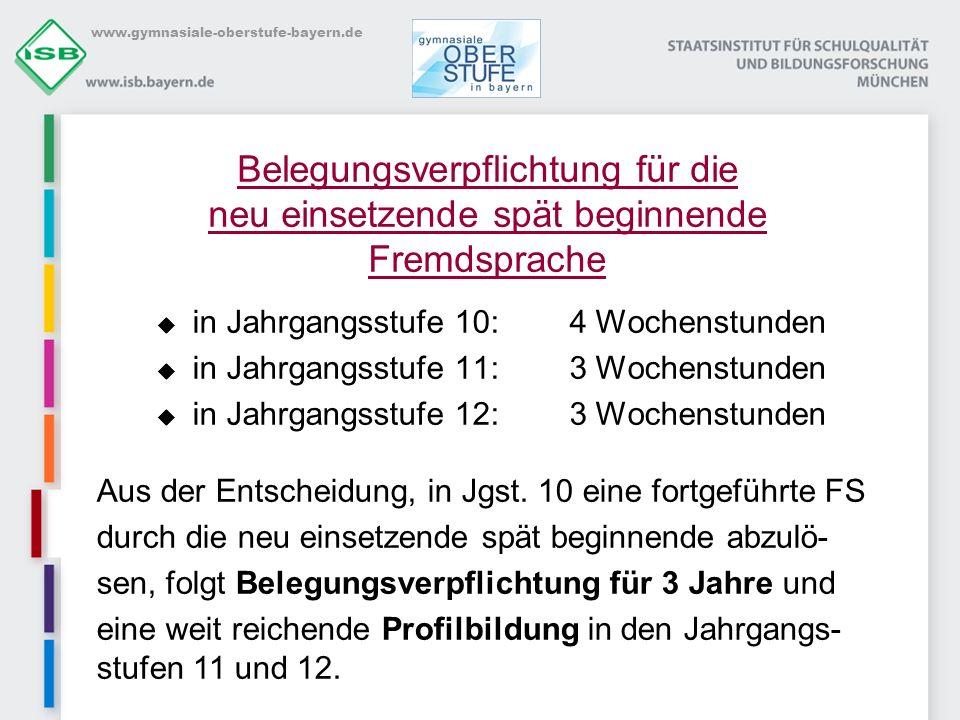 www.gymnasiale-oberstufe-bayern.de Belegungsverpflichtung für die neu einsetzende spät beginnende Fremdsprache in Jahrgangsstufe 10: 4 Wochenstunden i