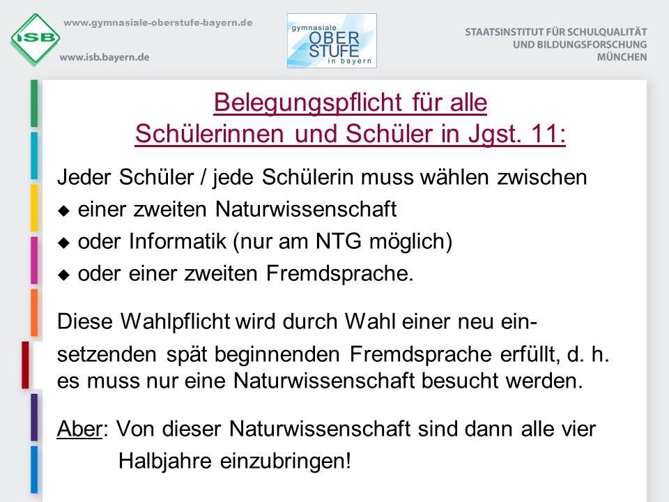 www.gymnasiale-oberstufe-bayern.de Belegungspflicht für alle Schülerinnen und Schüler in Jgst. 11: Jeder Schüler / jede Schülerin muss wählen zwischen