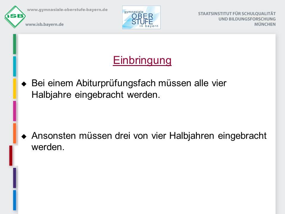 www.gymnasiale-oberstufe-bayern.de Einbringung Bei einem Abiturprüfungsfach müssen alle vier Halbjahre eingebracht werden. Ansonsten müssen drei von v