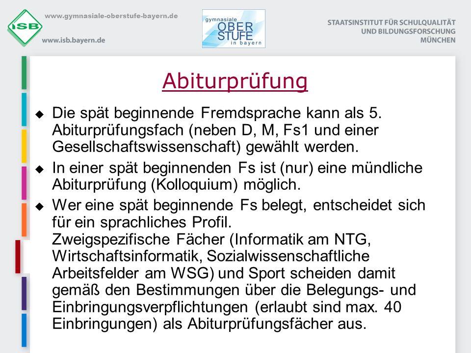 www.gymnasiale-oberstufe-bayern.de Abiturprüfung Die spät beginnende Fremdsprache kann als 5. Abiturprüfungsfach (neben D, M, Fs1 und einer Gesellscha