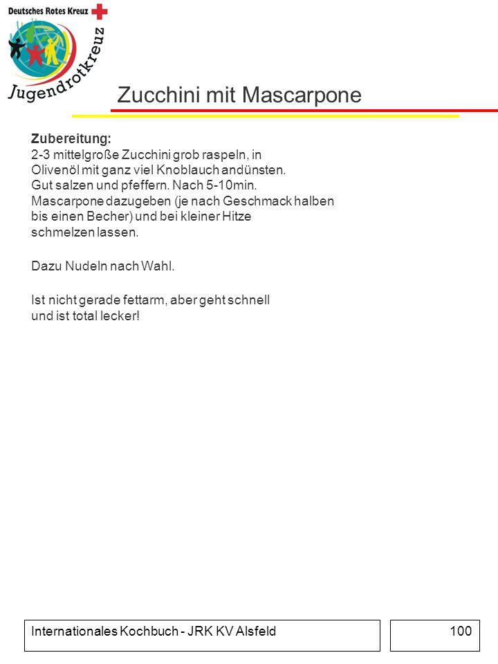 Internationales Kochbuch - JRK KV Alsfeld100 Zucchini mit Mascarpone Zubereitung: 2-3 mittelgroße Zucchini grob raspeln, in Olivenöl mit ganz viel Kno