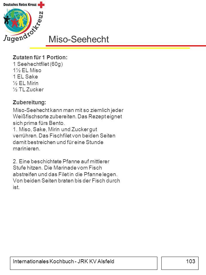 Internationales Kochbuch - JRK KV Alsfeld103 Miso-Seehecht Zutaten für 1 Portion: 1 Seehechtfilet (60g) 1½ EL Miso 1 EL Sake ½ EL Mirin ½ TL Zucker Zu