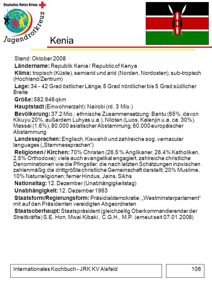 Internationales Kochbuch - JRK KV Alsfeld106 Kenia Stand: Oktober 2008 Ländername: Republik Kenia / Republic of Kenya Klima: tropisch (Küste), semiari