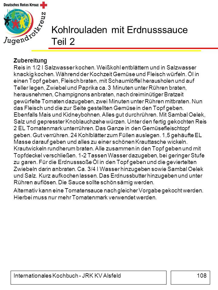 Internationales Kochbuch - JRK KV Alsfeld108 Kohlrouladen mit Erdnusssauce Teil 2 Zubereitung Reis in 1/2 l Salzwasser kochen. Weißkohl entblättern un