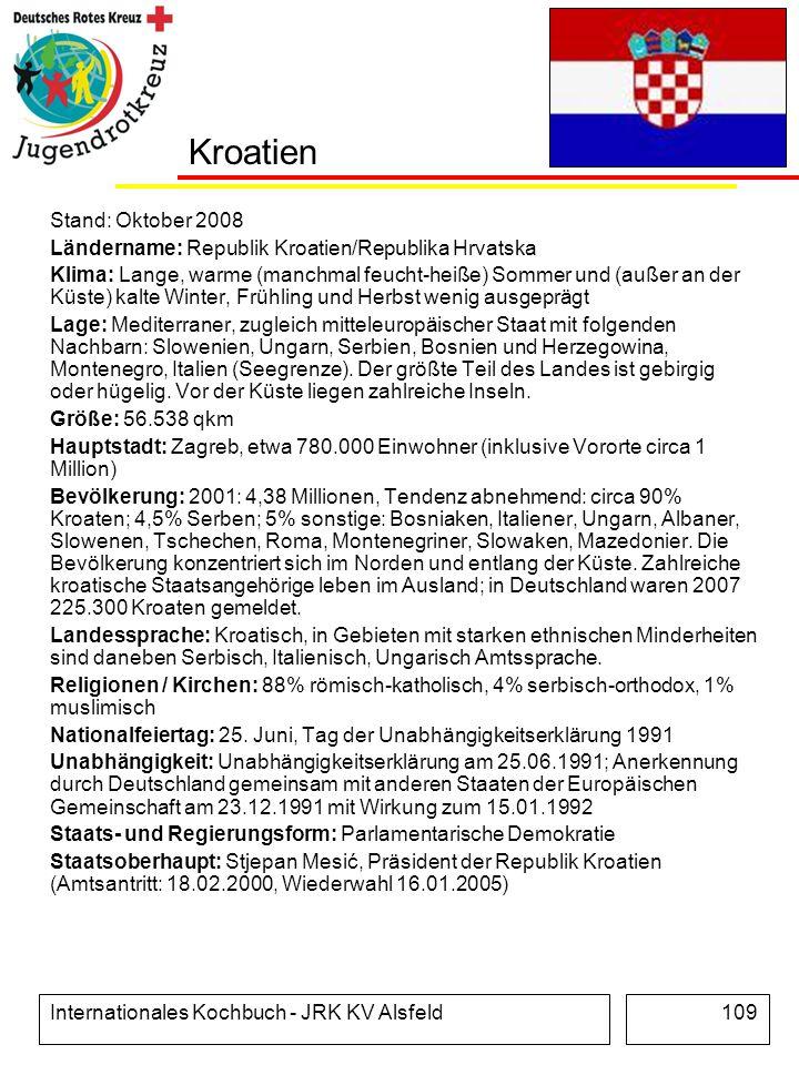 Internationales Kochbuch - JRK KV Alsfeld109 Kroatien Stand: Oktober 2008 Ländername: Republik Kroatien/Republika Hrvatska Klima: Lange, warme (manchm