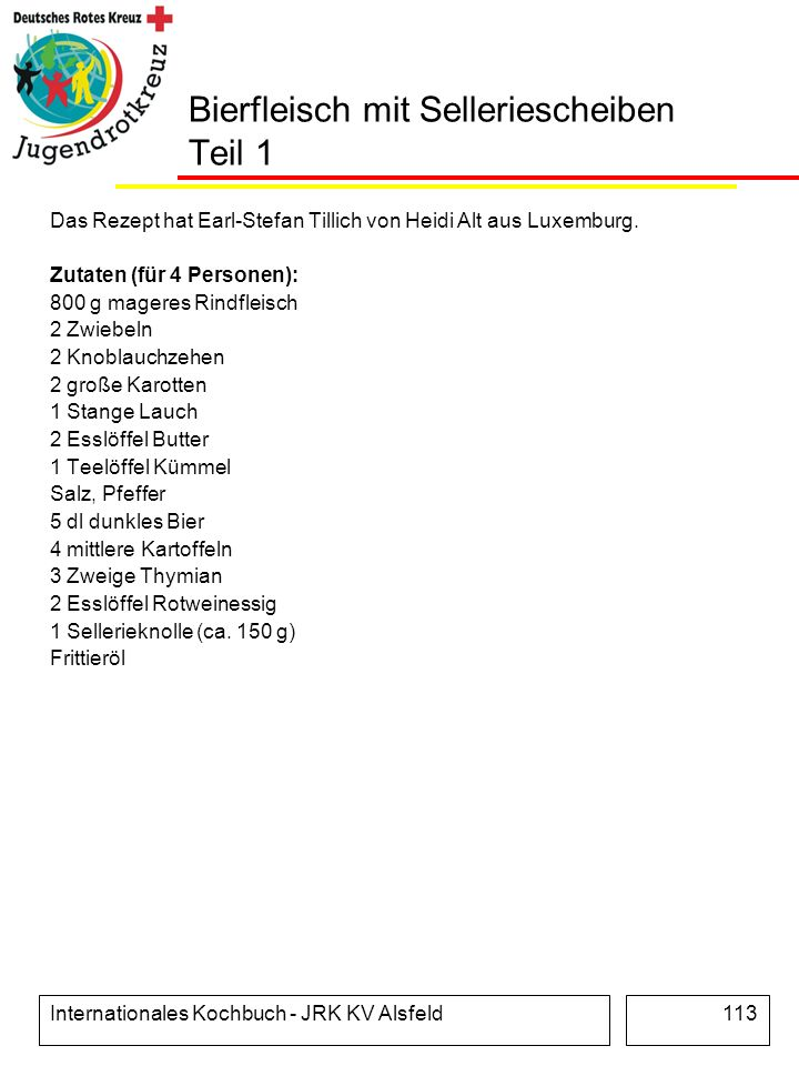 Internationales Kochbuch - JRK KV Alsfeld113 Bierfleisch mit Selleriescheiben Teil 1 Das Rezept hat Earl-Stefan Tillich von Heidi Alt aus Luxemburg. Z