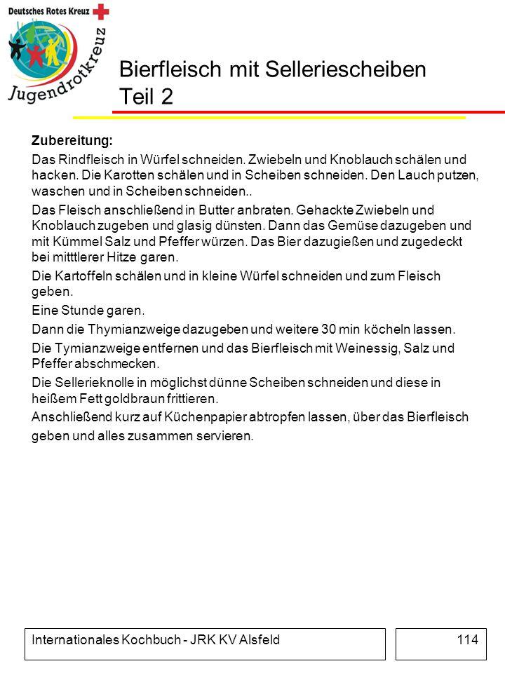 Internationales Kochbuch - JRK KV Alsfeld114 Bierfleisch mit Selleriescheiben Teil 2 Zubereitung: Das Rindfleisch in Würfel schneiden. Zwiebeln und Kn