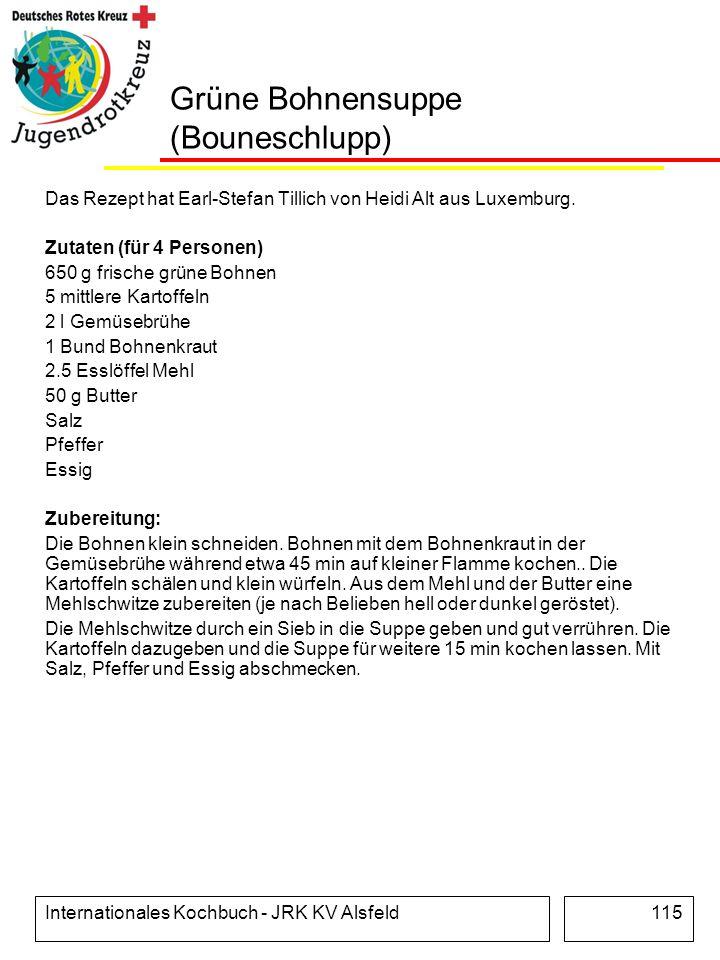 Internationales Kochbuch - JRK KV Alsfeld115 Grüne Bohnensuppe (Bouneschlupp) Das Rezept hat Earl-Stefan Tillich von Heidi Alt aus Luxemburg. Zutaten