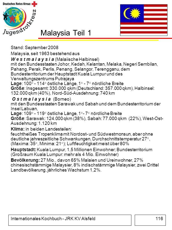Internationales Kochbuch - JRK KV Alsfeld116 Malaysia Teil 1 Stand: September 2008 Malaysia, seit 1963 bestehend aus W e s t m a l a y s i a (Malaiisc