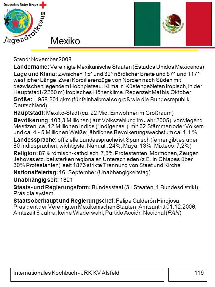 Internationales Kochbuch - JRK KV Alsfeld119 Mexiko Stand: November 2008 Ländername: Vereinigte Mexikanische Staaten (Estados Unidos Mexicanos) Lage u