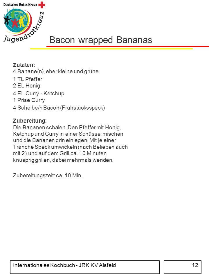 Internationales Kochbuch - JRK KV Alsfeld12 Bacon wrapped Bananas Zutaten: 4 Banane(n), eher kleine und grüne 1 TL Pfeffer 2 EL Honig 4 EL Curry - Ket