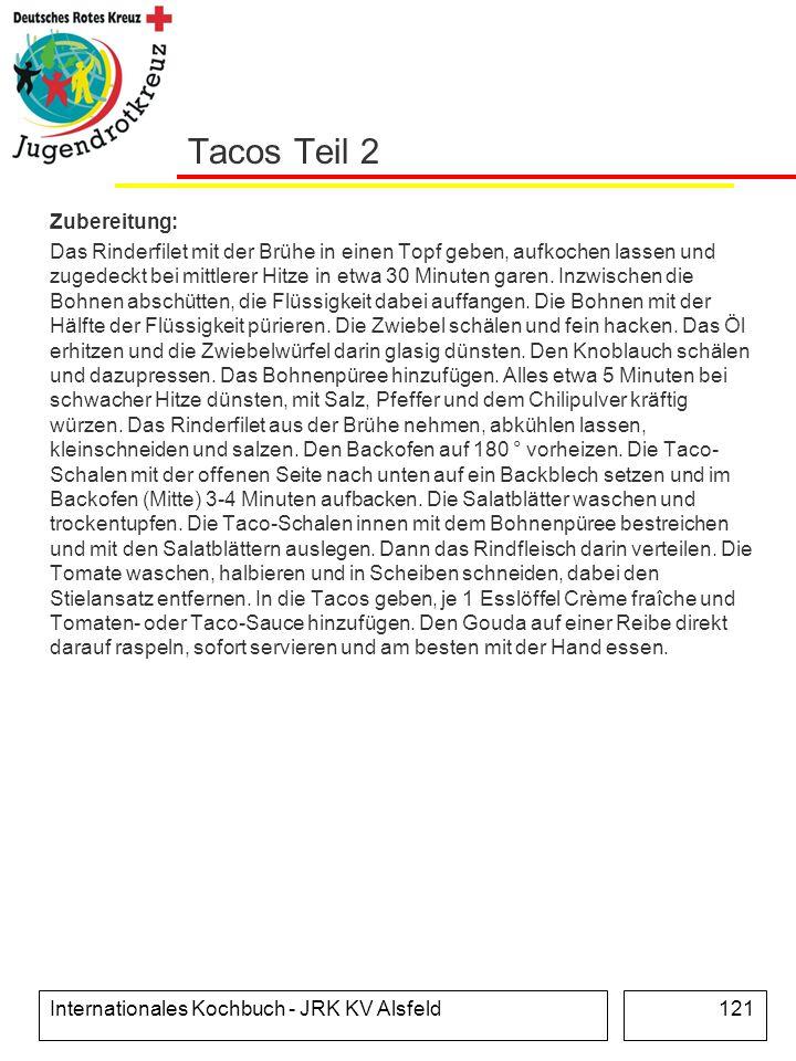 Internationales Kochbuch - JRK KV Alsfeld121 Tacos Teil 2 Zubereitung: Das Rinderfilet mit der Brühe in einen Topf geben, aufkochen lassen und zugedec