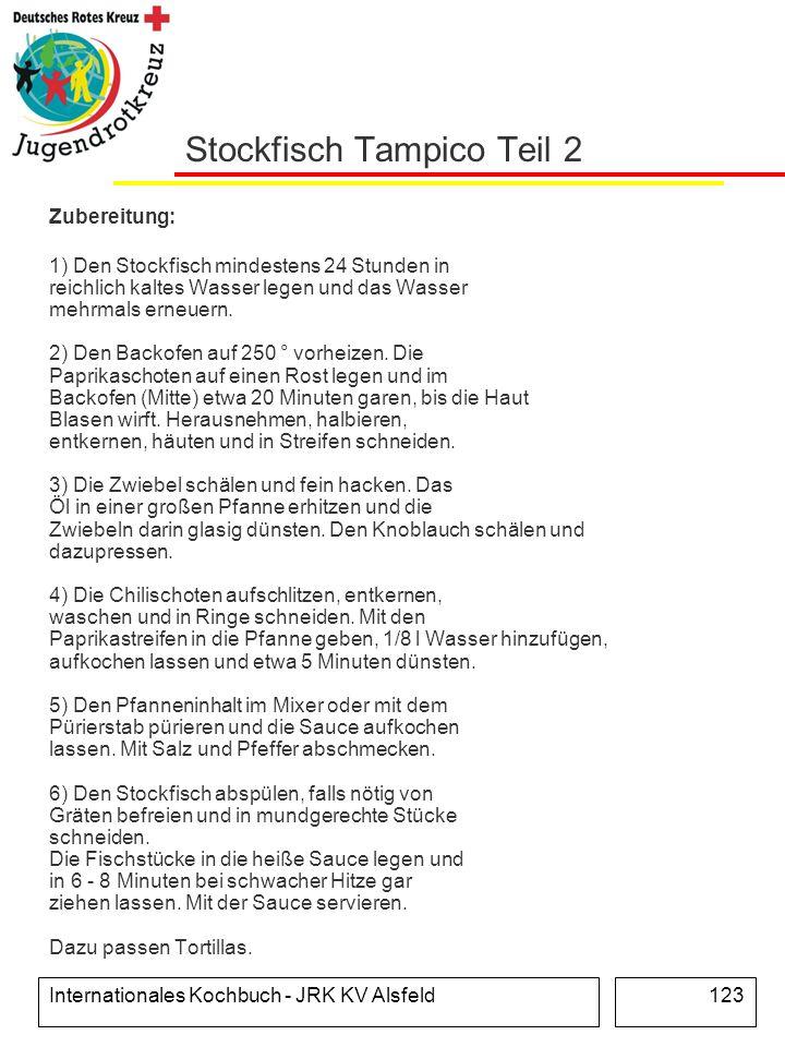 Internationales Kochbuch - JRK KV Alsfeld123 Stockfisch Tampico Teil 2 Zubereitung: 1) Den Stockfisch mindestens 24 Stunden in reichlich kaltes Wasser