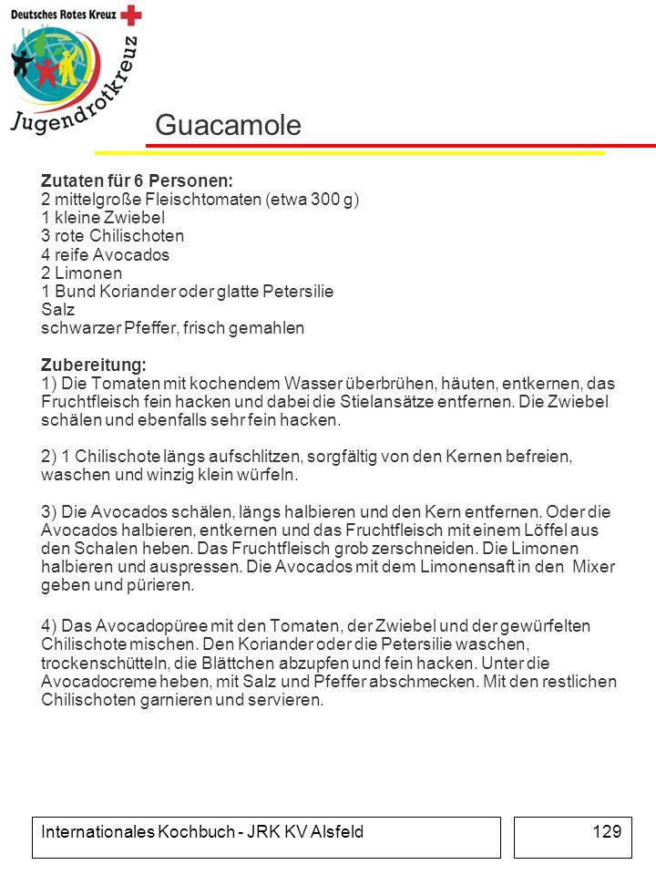 Internationales Kochbuch - JRK KV Alsfeld129 Guacamole Zutaten für 6 Personen: 2 mittelgroße Fleischtomaten (etwa 300 g) 1 kleine Zwiebel 3 rote Chili