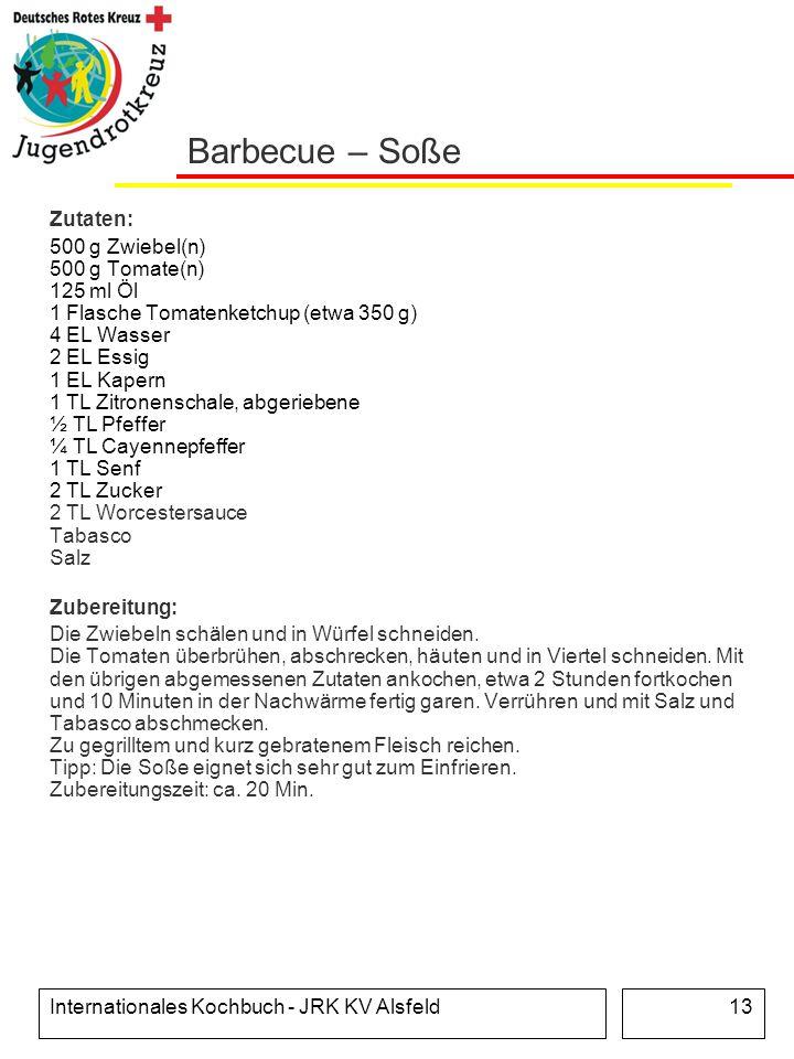 Internationales Kochbuch - JRK KV Alsfeld13 Barbecue – Soße Zutaten: 500 g Zwiebel(n) 500 g Tomate(n) 125 ml Öl 1 Flasche Tomatenketchup (etwa 350 g)