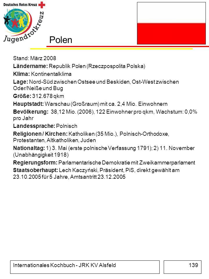 Internationales Kochbuch - JRK KV Alsfeld139 Polen Stand: März 2008 Ländername: Republik Polen (Rzeczpospolita Polska) Klima: Kontinentalklima Lage: N