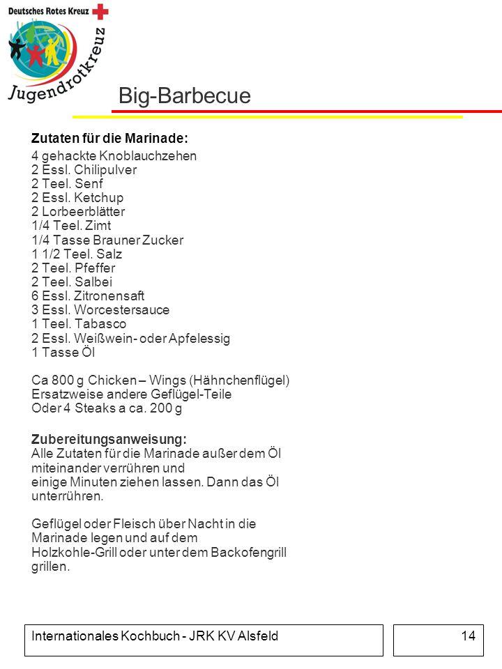 Internationales Kochbuch - JRK KV Alsfeld14 Big-Barbecue Zutaten für die Marinade: 4 gehackte Knoblauchzehen 2 Essl. Chilipulver 2 Teel. Senf 2 Essl.