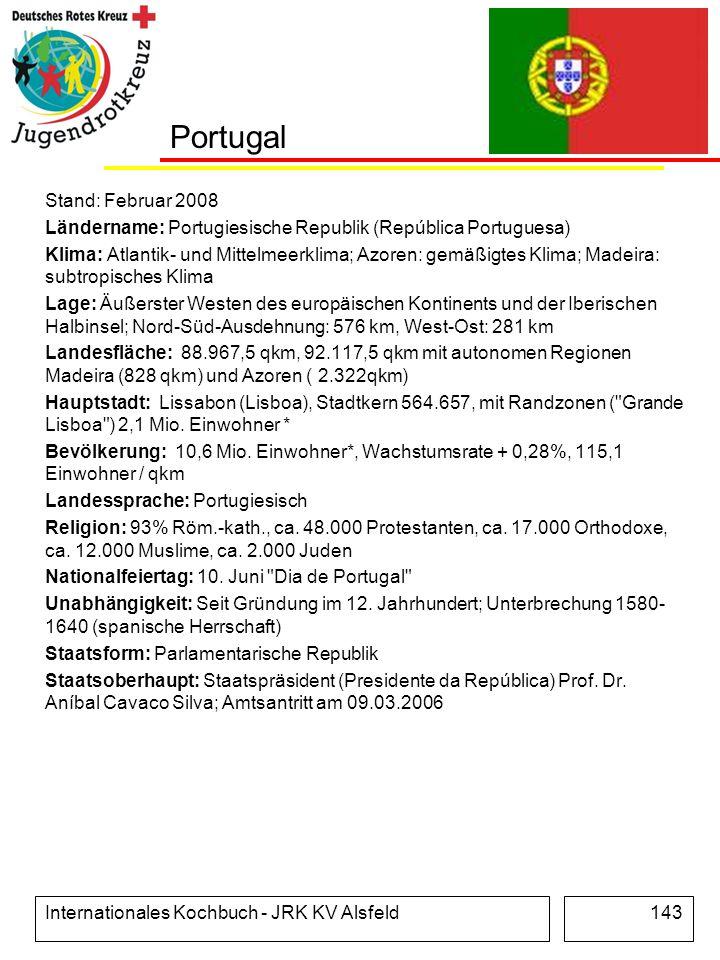 Internationales Kochbuch - JRK KV Alsfeld143 Portugal Stand: Februar 2008 Ländername: Portugiesische Republik (República Portuguesa) Klima: Atlantik-