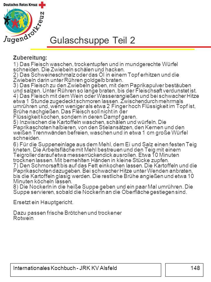 Internationales Kochbuch - JRK KV Alsfeld148 Gulaschsuppe Teil 2 Zubereitung: 1) Das Fleisch waschen, trockentupfen und in mundgerechte Würfel schneid