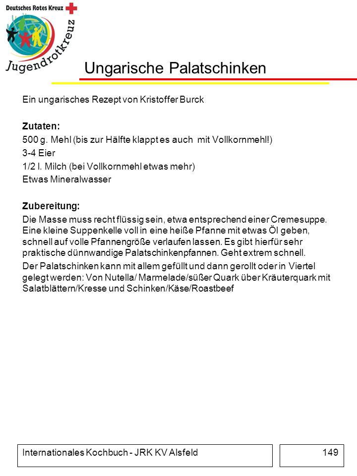 Internationales Kochbuch - JRK KV Alsfeld149 Ungarische Palatschinken Ein ungarisches Rezept von Kristoffer Burck Zutaten: 500 g. Mehl (bis zur Hälfte