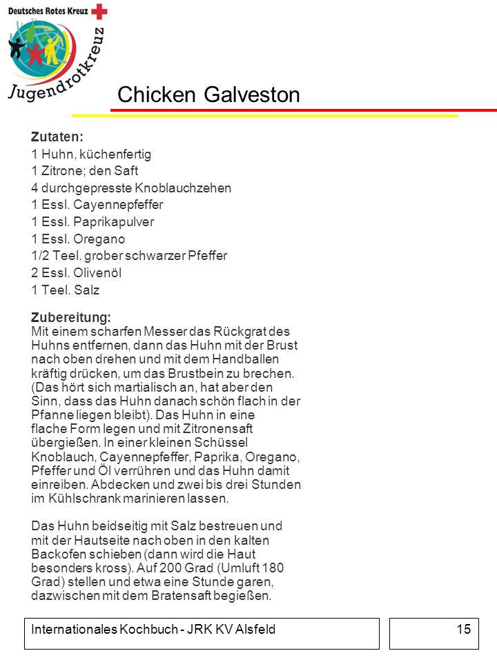 Internationales Kochbuch - JRK KV Alsfeld15 Chicken Galveston Zutaten: 1 Huhn, küchenfertig 1 Zitrone; den Saft 4 durchgepresste Knoblauchzehen 1 Essl