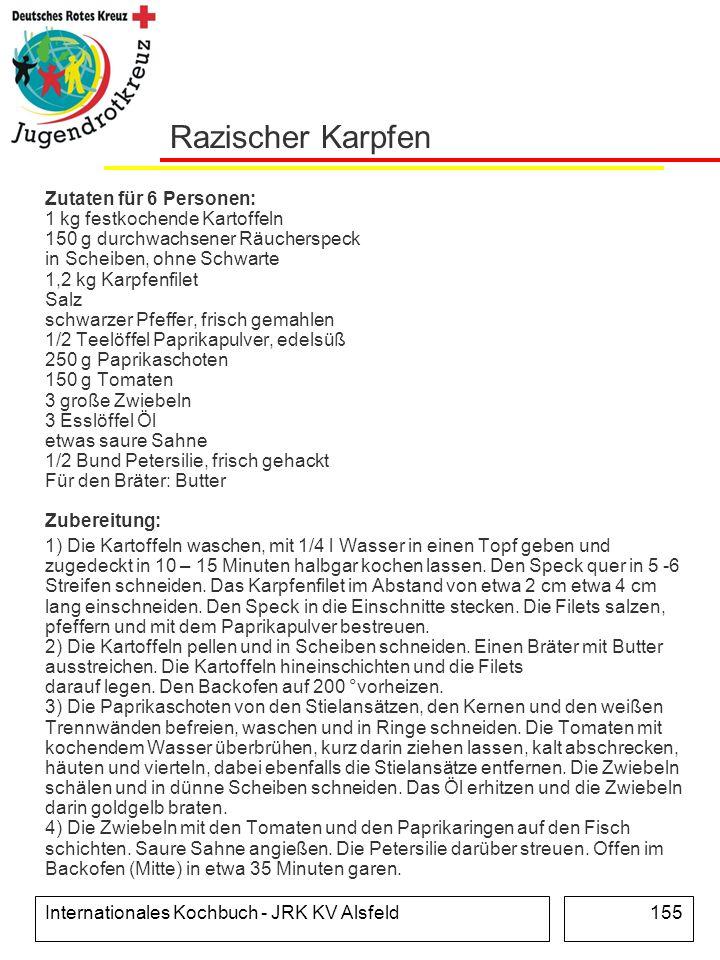 Internationales Kochbuch - JRK KV Alsfeld155 Razischer Karpfen Zutaten für 6 Personen: 1 kg festkochende Kartoffeln 150 g durchwachsener Räucherspeck