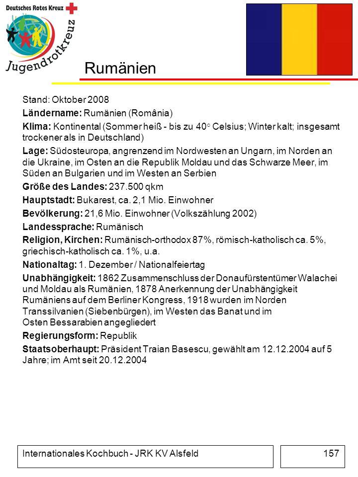 Internationales Kochbuch - JRK KV Alsfeld157 Rumänien Stand: Oktober 2008 Ländername: Rumänien (România) Klima: Kontinental (Sommer heiß - bis zu 40°