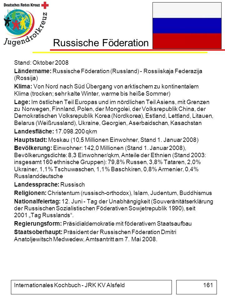 Internationales Kochbuch - JRK KV Alsfeld161 Russische Föderation Stand: Oktober 2008 Ländername: Russische Föderation (Russland) - Rossiiskaja Federa