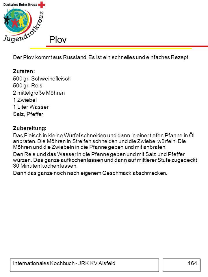 Internationales Kochbuch - JRK KV Alsfeld164 Plov Der Plov kommt aus Russland. Es ist ein schnelles und einfaches Rezept. Zutaten: 500 gr. Schweinefle