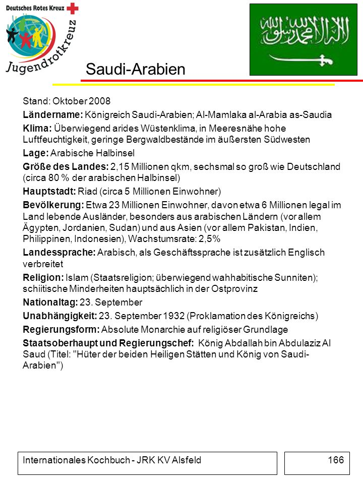 Internationales Kochbuch - JRK KV Alsfeld166 Saudi-Arabien Stand: Oktober 2008 Ländername: Königreich Saudi-Arabien; Al-Mamlaka al-Arabia as-Saudia Kl