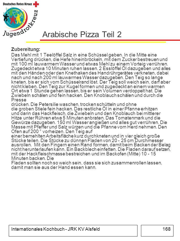 Internationales Kochbuch - JRK KV Alsfeld168 Arabische Pizza Teil 2 Zubereitung: Das Mehl mit 1 Teelöffel Salz in eine Schüssel geben. In die Mitte ei