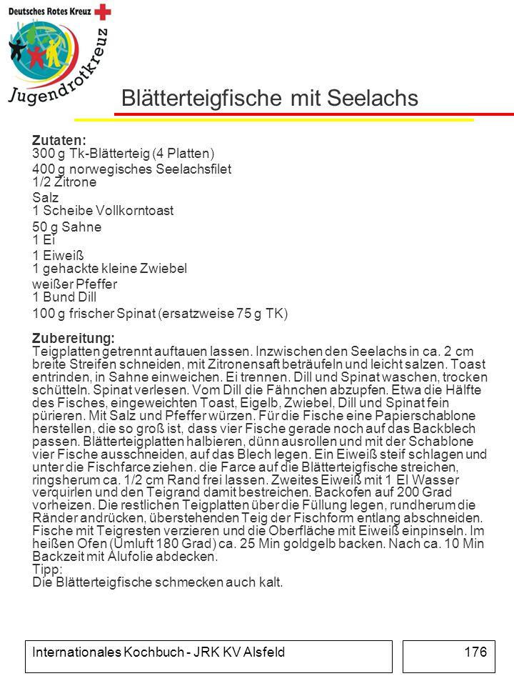 Internationales Kochbuch - JRK KV Alsfeld176 Blätterteigfische mit Seelachs Zutaten: 300 g Tk-Blätterteig (4 Platten) 400 g norwegisches Seelachsfilet