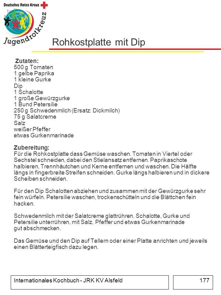 Internationales Kochbuch - JRK KV Alsfeld177 Rohkostplatte mit Dip Zutaten: 500 g Tomaten 1 gelbe Paprika 1 kleine Gurke Dip 1 Schalotte 1 große Gewür