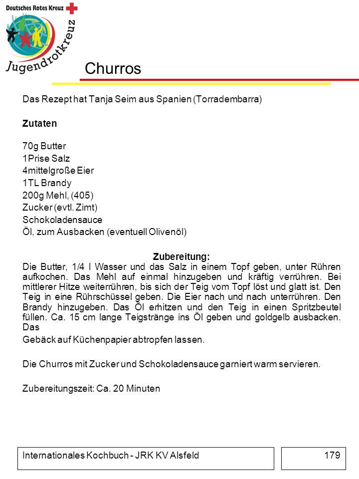 Internationales Kochbuch - JRK KV Alsfeld179 Churros Das Rezept hat Tanja Seim aus Spanien (Torradembarra) Zutaten 70g Butter 1Prise Salz 4mittelgroße