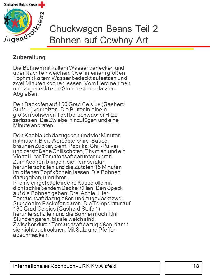 Internationales Kochbuch - JRK KV Alsfeld18 Chuckwagon Beans Teil 2 Bohnen auf Cowboy Art Zubereitung: Die Bohnen mit kaltem Wasser bedecken und über