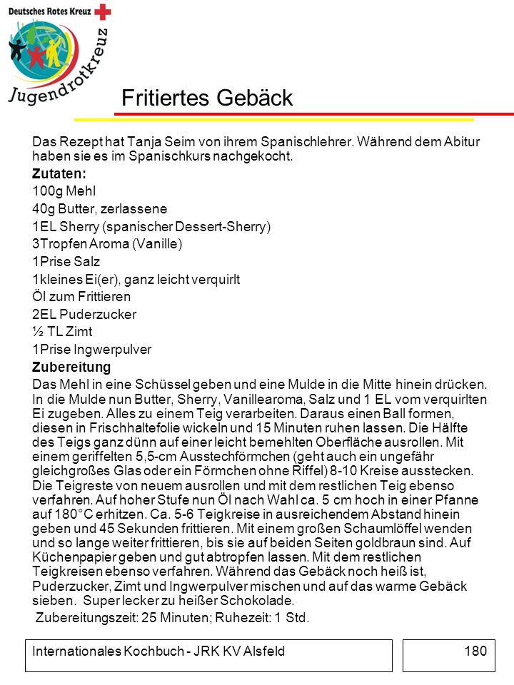 Internationales Kochbuch - JRK KV Alsfeld180 Fritiertes Gebäck Das Rezept hat Tanja Seim von ihrem Spanischlehrer. Während dem Abitur haben sie es im