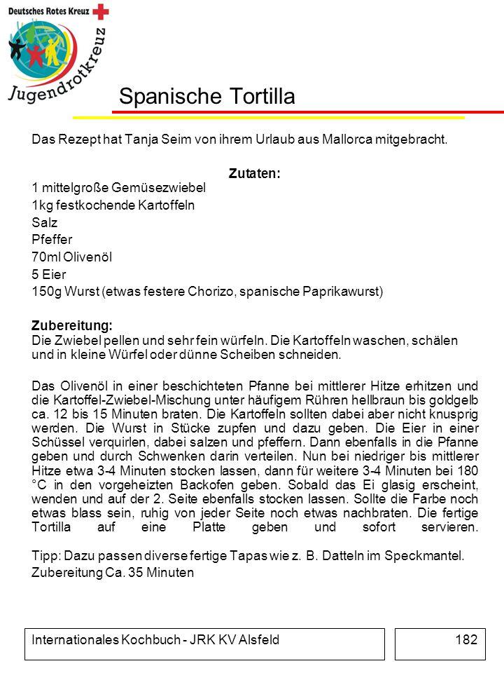 Internationales Kochbuch - JRK KV Alsfeld182 Spanische Tortilla Das Rezept hat Tanja Seim von ihrem Urlaub aus Mallorca mitgebracht. Zutaten: 1 mittel