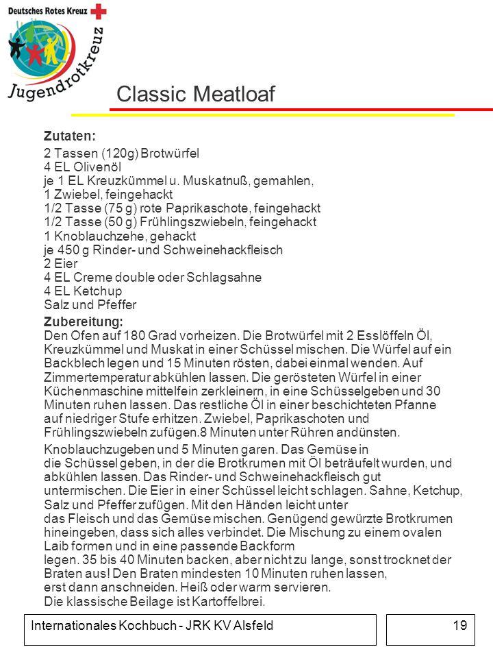 Internationales Kochbuch - JRK KV Alsfeld19 Classic Meatloaf Zutaten: 2 Tassen (120g) Brotwürfel 4 EL Olivenöl je 1 EL Kreuzkümmel u. Muskatnuß, gemah