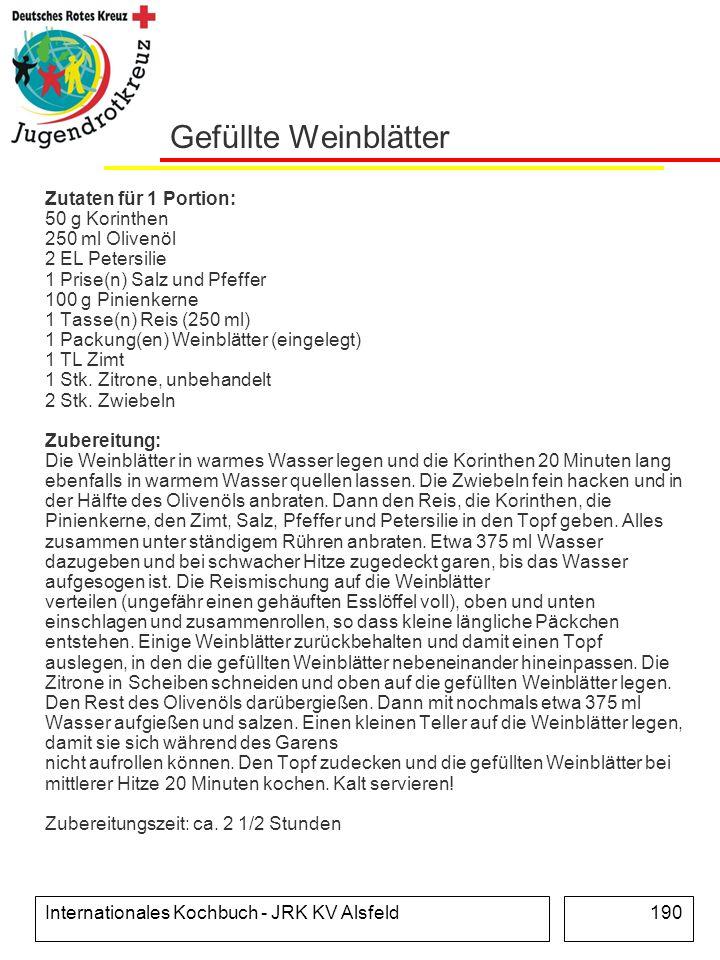 Internationales Kochbuch - JRK KV Alsfeld190 Gefüllte Weinblätter Zutaten für 1 Portion: 50 g Korinthen 250 ml Olivenöl 2 EL Petersilie 1 Prise(n) Sal