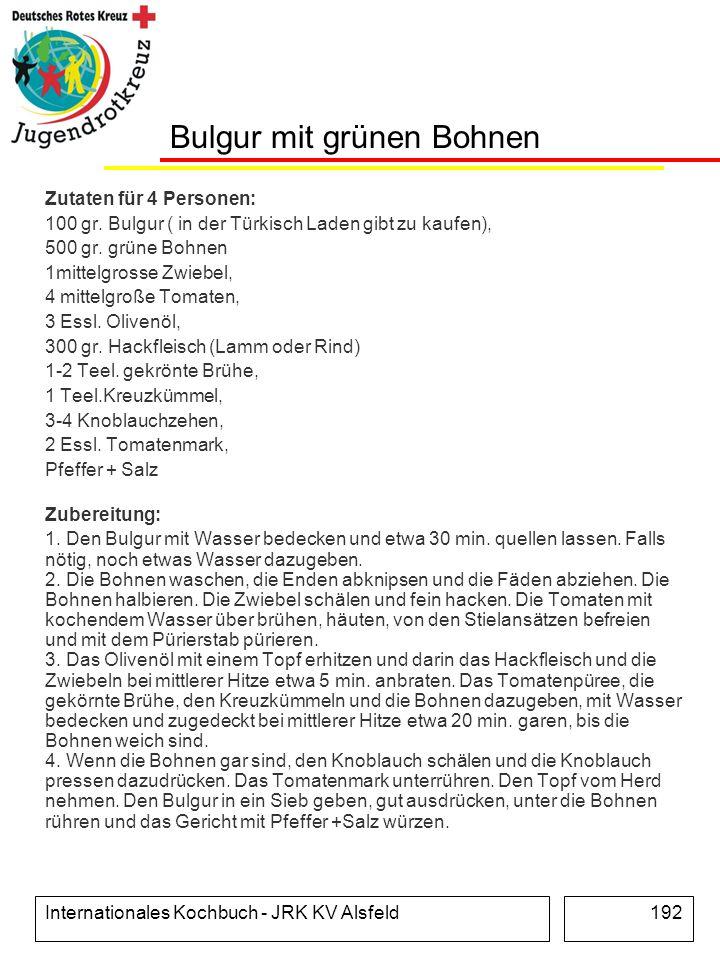 Internationales Kochbuch - JRK KV Alsfeld192 Bulgur mit grünen Bohnen Zutaten für 4 Personen: 100 gr. Bulgur ( in der Türkisch Laden gibt zu kaufen),