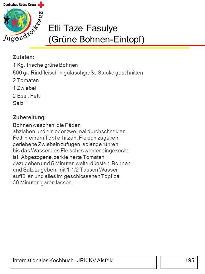 Internationales Kochbuch - JRK KV Alsfeld195 Etli Taze Fasulye (Grüne Bohnen-Eintopf) Zutaten: 1 Kg. frische grüne Bohnen 500 gr. Rindfleisch in gulas
