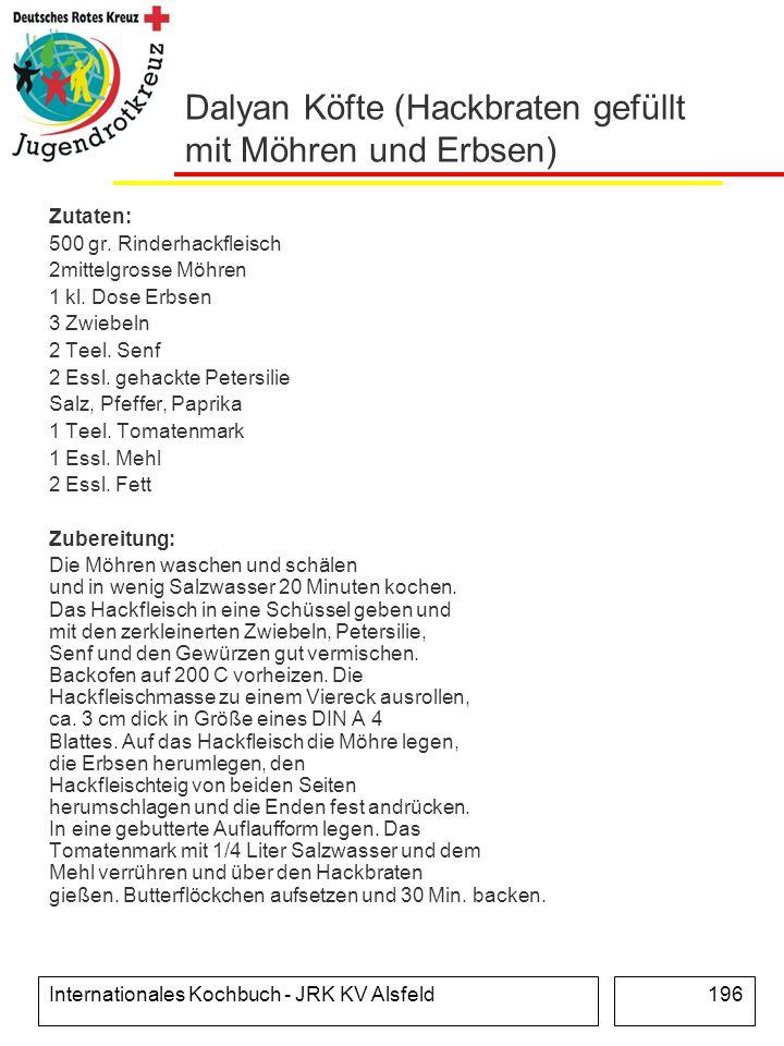 Internationales Kochbuch - JRK KV Alsfeld196 Dalyan Köfte (Hackbraten gefüllt mit Möhren und Erbsen) Zutaten: 500 gr. Rinderhackfleisch 2mittelgrosse