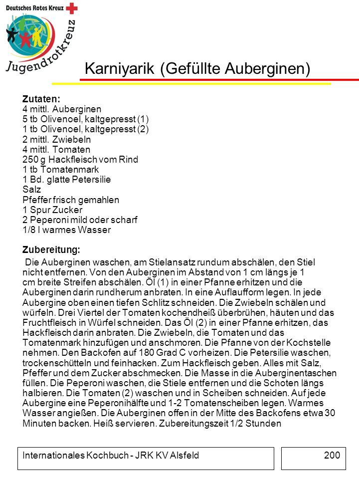 Internationales Kochbuch - JRK KV Alsfeld200 Karniyarik (Gefüllte Auberginen) Zutaten: 4 mittl. Auberginen 5 tb Olivenoel, kaltgepresst (1) 1 tb Olive