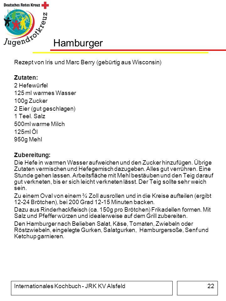 Internationales Kochbuch - JRK KV Alsfeld22 Hamburger Rezept von Iris und Marc Berry (gebürtig aus Wisconsin) Zutaten: 2 Hefewürfel 125 ml warmes Wass