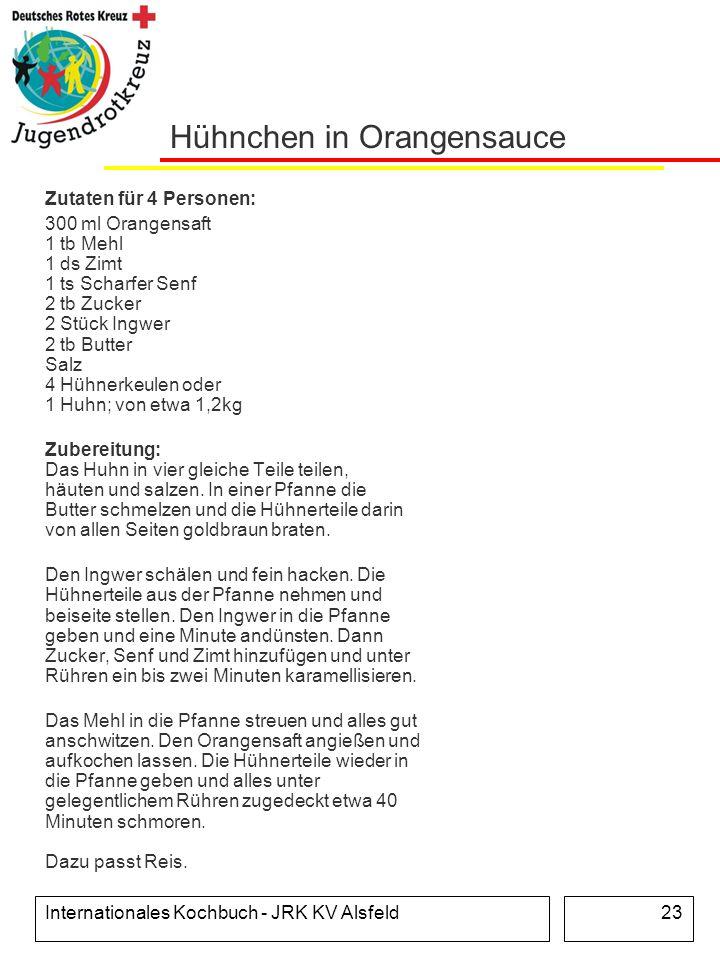 Internationales Kochbuch - JRK KV Alsfeld23 Hühnchen in Orangensauce Zutaten für 4 Personen: 300 ml Orangensaft 1 tb Mehl 1 ds Zimt 1 ts Scharfer Senf