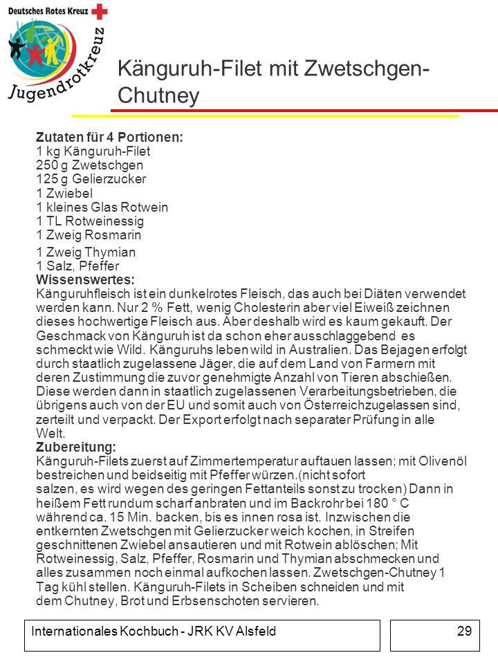 Internationales Kochbuch - JRK KV Alsfeld29 Känguruh-Filet mit Zwetschgen- Chutney Zutaten für 4 Portionen: 1 kg Känguruh-Filet 250 g Zwetschgen 125 g