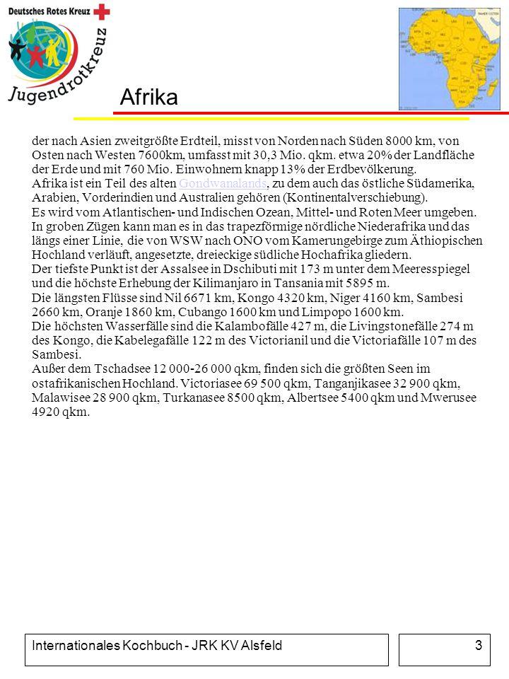 Internationales Kochbuch - JRK KV Alsfeld3 Afrika der nach Asien zweitgrößte Erdteil, misst von Norden nach Süden 8000 km, von Osten nach Westen 7600k